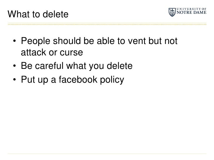 What to delete<br />People should be able to vent but not attack or curse<br />Be careful what you delete<br />Put up a f...
