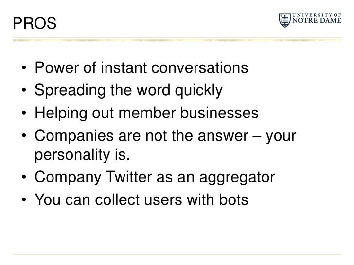 PROS<br />Power of instant conversations<br />Spreading the word quickly<br />Helping out member businesses<br />Companies...