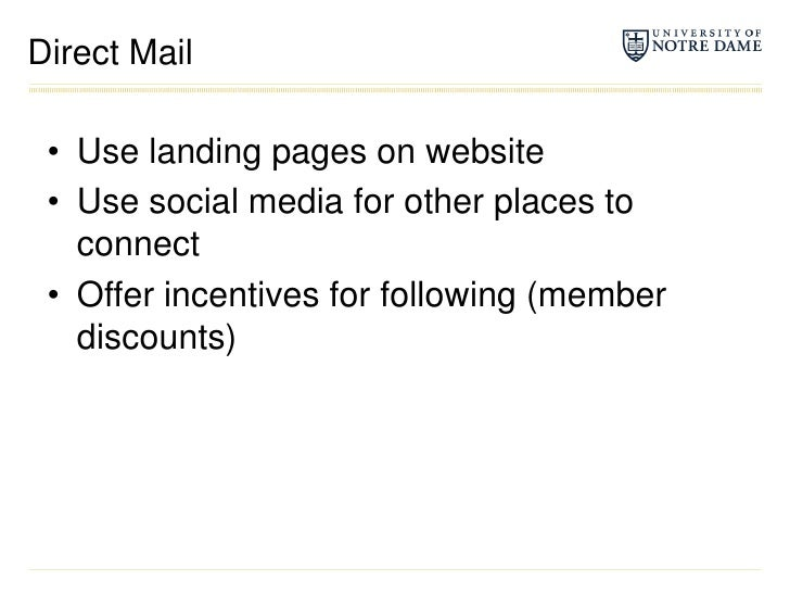 Direct Mail<br />Use landing pages on website<br />Use social media for other places to connect<br />Offer incentives for ...