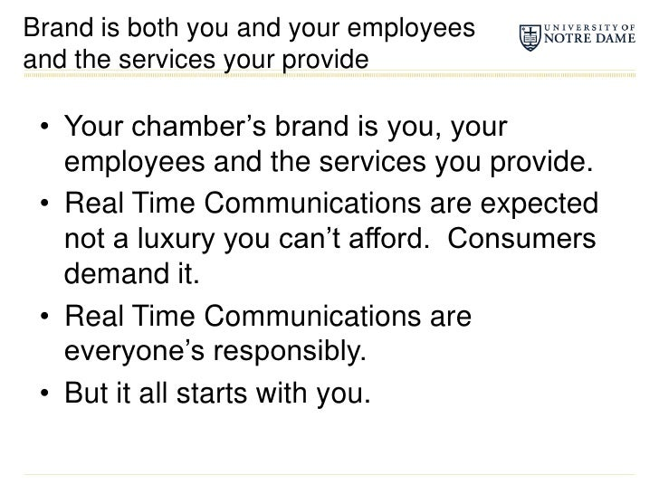 Brand is both you and your employees and the services your provide<br />Your chamber's brand is you, your employees and th...