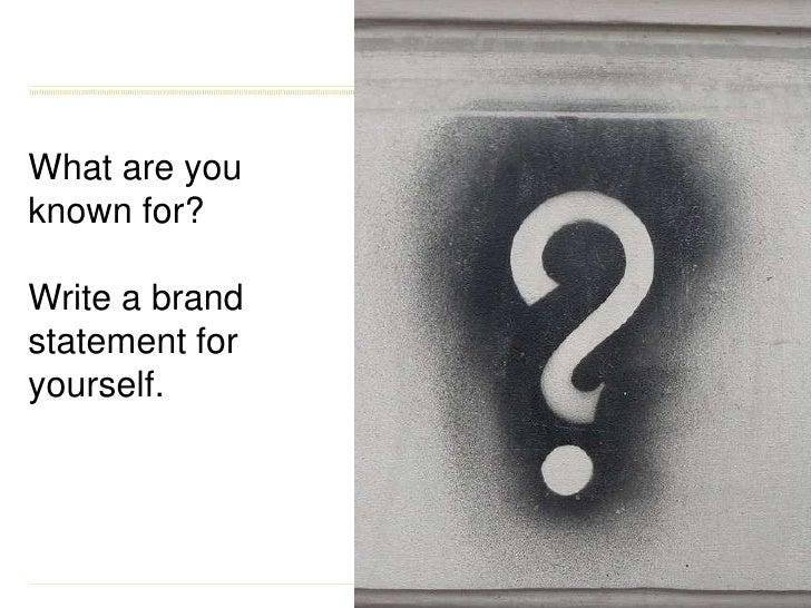 What are you known for?Write a brand statement for yourself.<br />