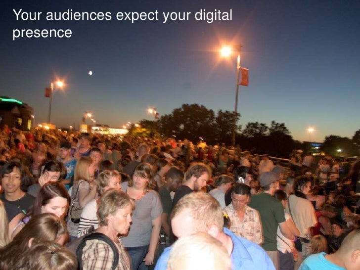 Your audiences expect your digital presence<br />