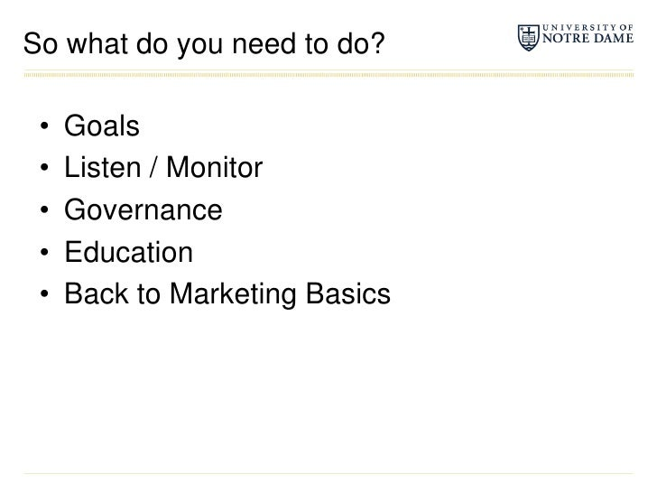 So what do you need to do?<br />Goals<br />Listen / Monitor<br />Governance<br />Education<br />Back to Marketing Basics<b...