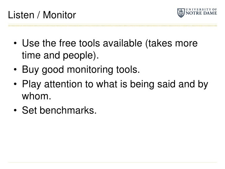 Listen / Monitor<br />Use the free tools available (takes more time and people).<br />Buy good monitoring tools.<br />Play...