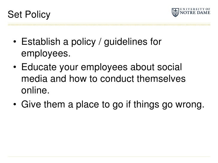 Set Policy<br />Establish a policy / guidelines for employees.<br />Educate your employees about social media and how to c...