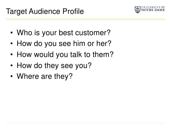 Target Audience Profile<br />Who is your best customer?<br />How do you see him or her?<br />How would you talk to them?<b...