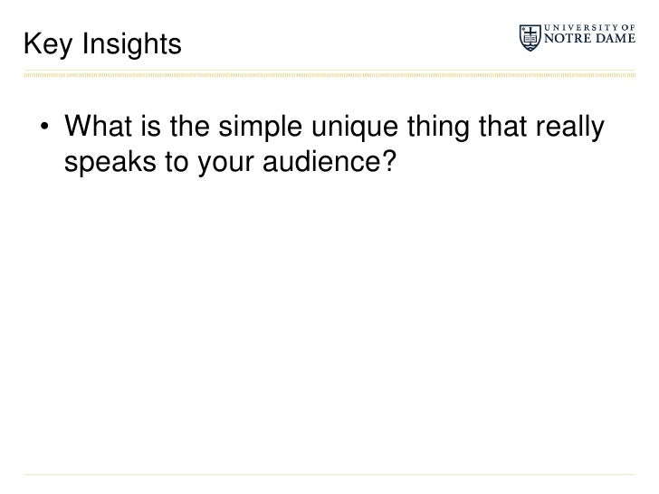 Key Insights<br />What is the simple unique thing that really speaks to your audience?<br />