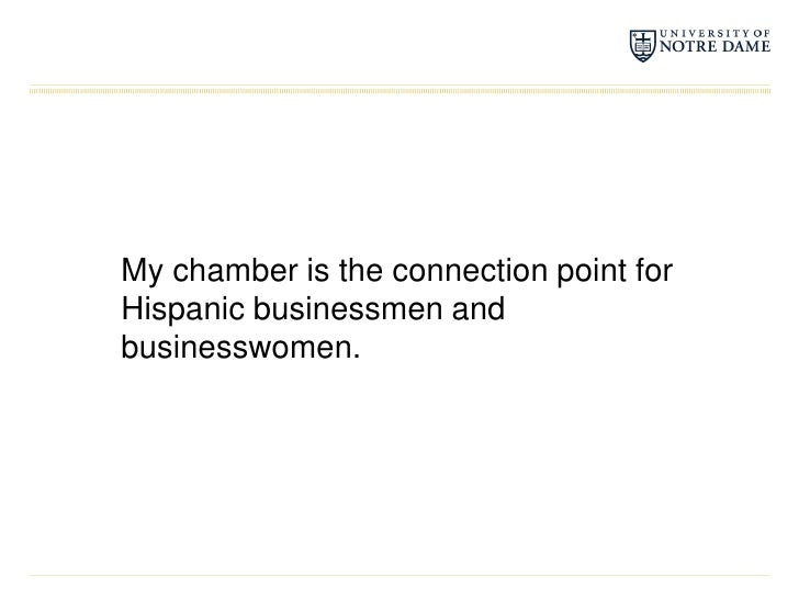 My chamber is the connection point for Hispanic businessmen and businesswomen.<br />