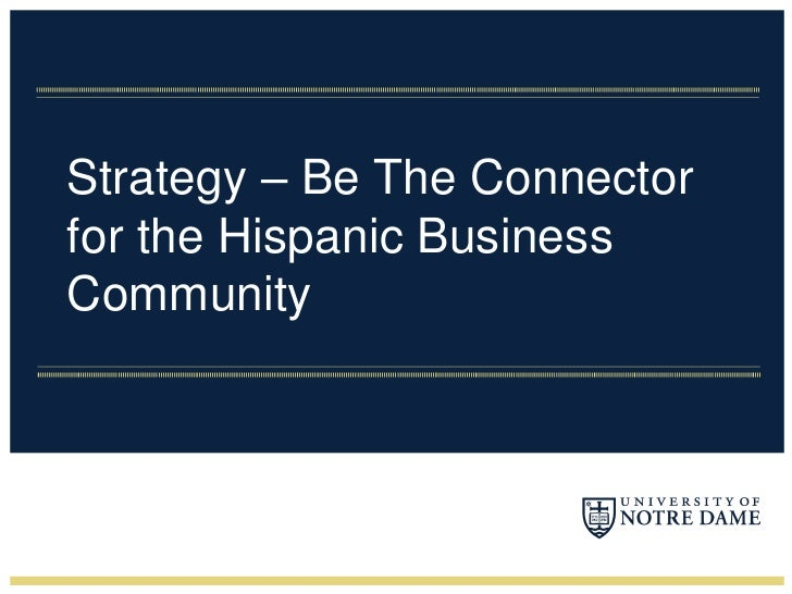 Strategy – Be The Connector for the Hispanic Business Community<br />