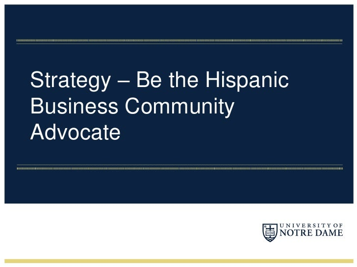 Strategy – Be the Hispanic Business Community Advocate<br />