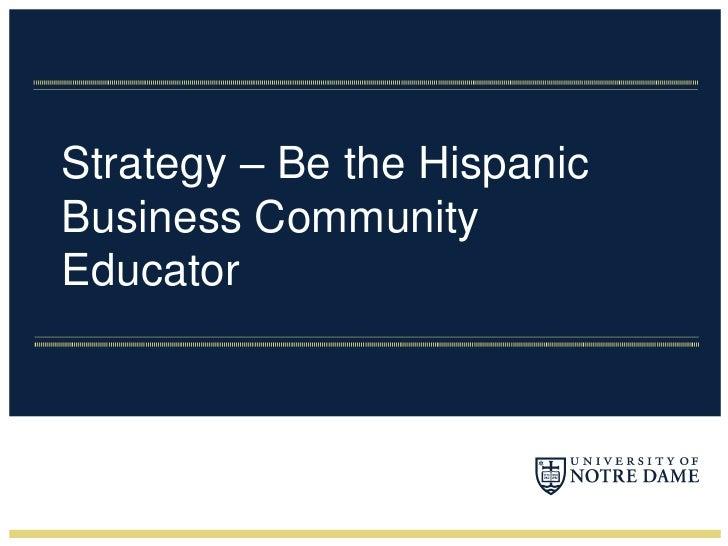 Strategy – Be the Hispanic Business Community Educator<br />