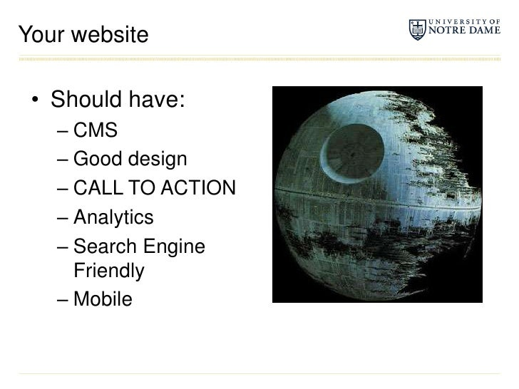 Your website<br />Should have:<br />CMS<br />Good design<br />CALL TO ACTION<br />Analytics<br />Search Engine Friendly<br...
