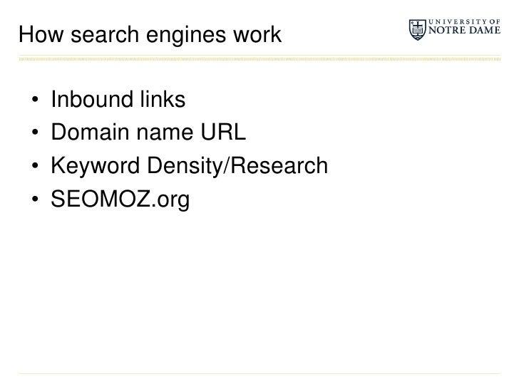 How search engines work<br />Inbound links<br />Domain name URL<br />Keyword Density/Research<br />SEOMOZ.org<br />