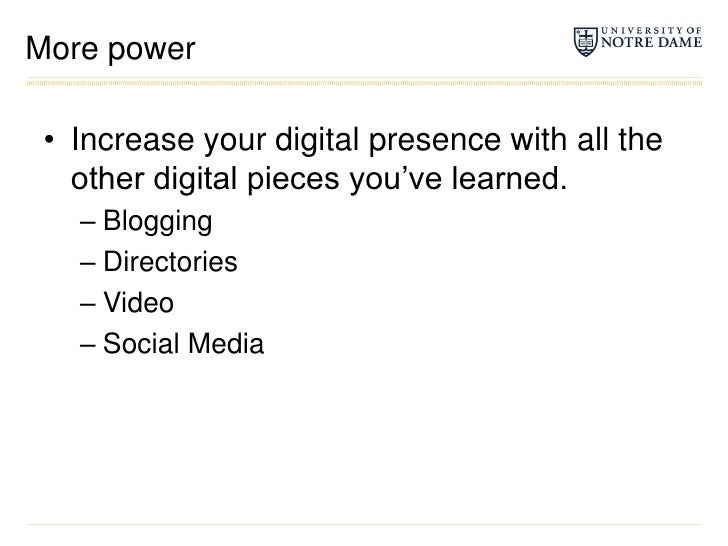 More power<br />Increase your digital presence with all the other digital pieces you've learned.<br />Blogging<br />Direct...