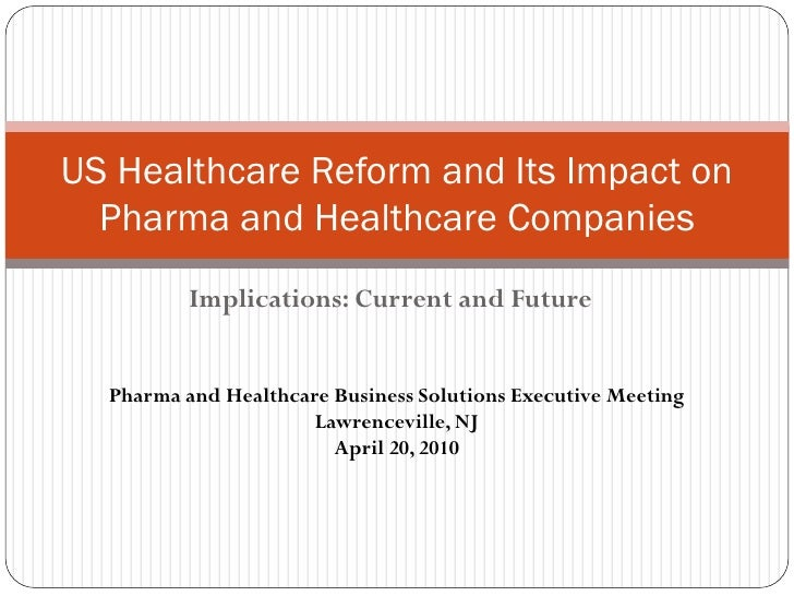 US Healthcare Reform and Its Impact on   Pharma and Healthcare Companies           Implications: Current and Future     Ph...