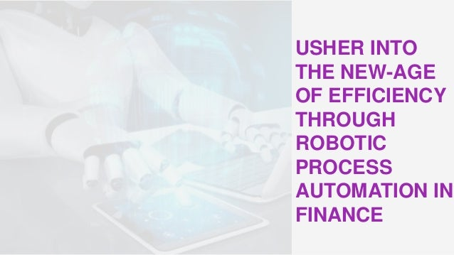 USHER INTO THE NEW-AGE OF EFFICIENCY THROUGH ROBOTIC PROCESS AUTOMATION IN FINANCE