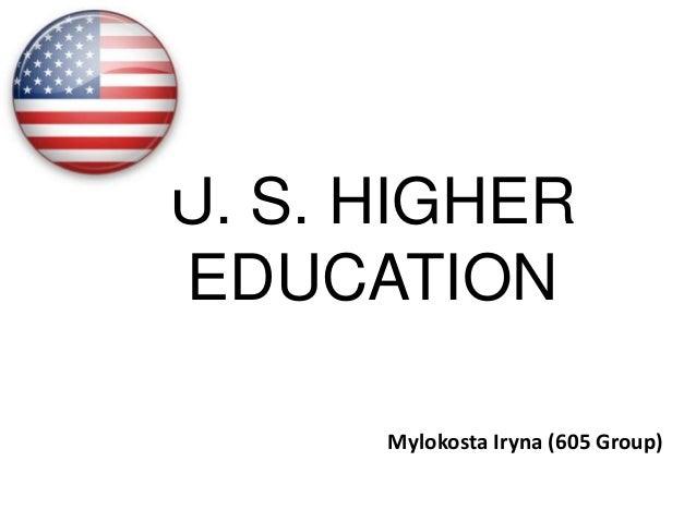 U. S. HIGHER EDUCATION Mylokosta Iryna (605 Group)