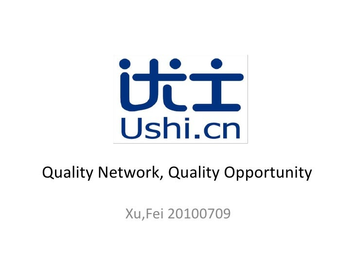 Quality Network, Quality Opportunity<br />Xu,Fei 20100709<br />