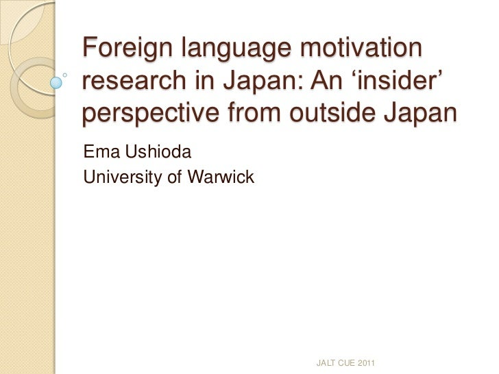 Foreign language motivation research in Japan: An 'insider' perspective from outside Japan<br />Ema Ushioda<br />Universit...
