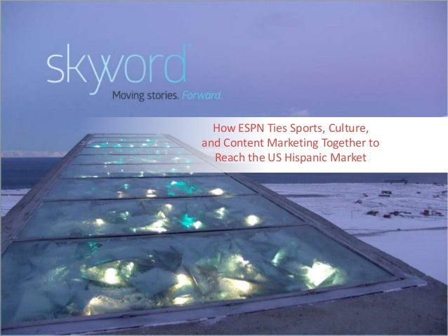 1©2015 Skyword How ESPN Ties Sports, Culture, and Content Marketing Together to Reach the US Hispanic Market