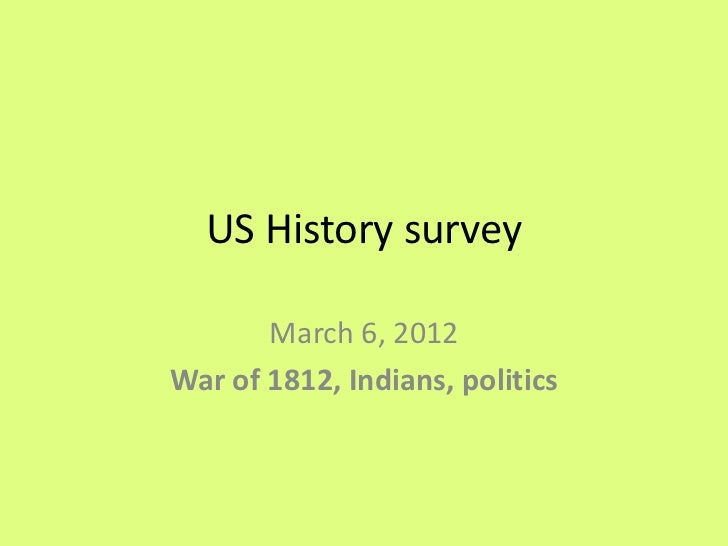 US History survey       March 6, 2012War of 1812, Indians, politics