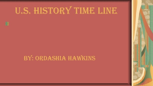 U.S. HiStory time Line By: ordaSHia HawkinS