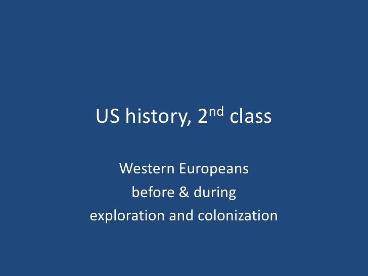 US history, 2nd class<br />Western Europeans <br />before & during <br />exploration and colonization<br />