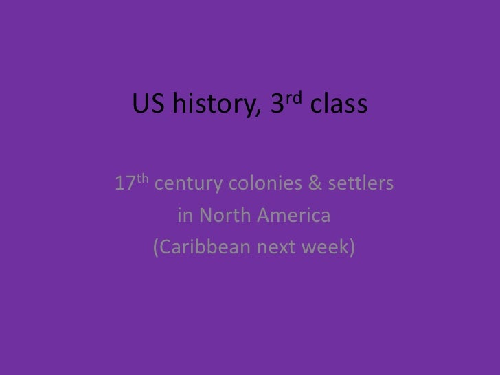 US history, 3rd class<br />17th century colonies & settlers <br />in North America<br />(Caribbean next week)<br />