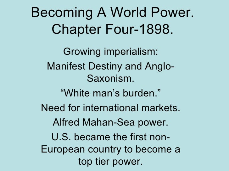 "Becoming A World Power. Chapter Four-1898. Growing imperialism: Manifest Destiny and Anglo-Saxonism. ""White man's burden.""..."