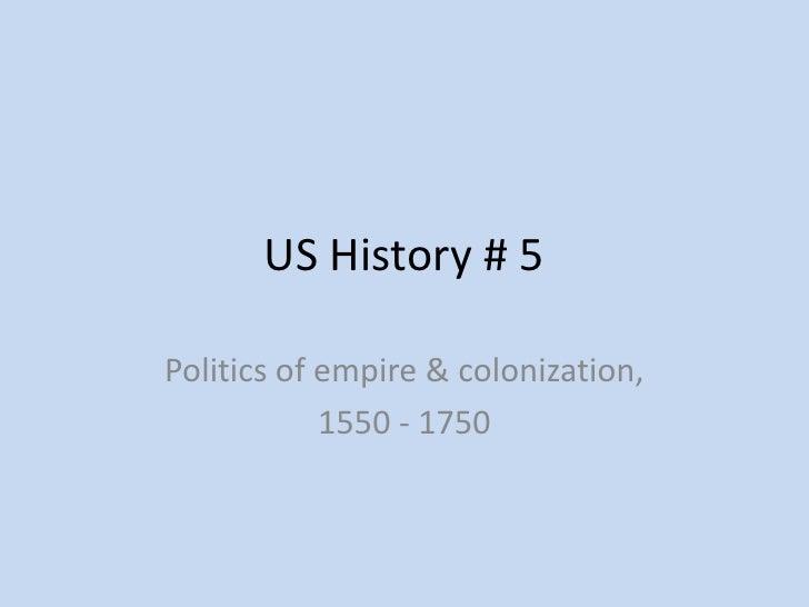 US History # 5Politics of empire & colonization,            1550 - 1750