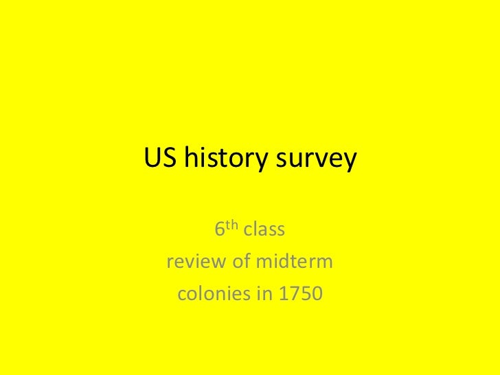 US history survey      6th class review of midterm  colonies in 1750