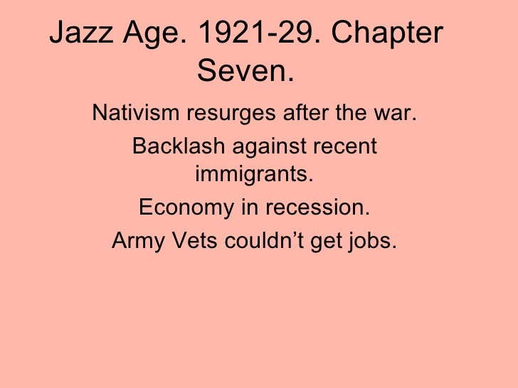 Jazz Age. 1921-29. Chapter Seven. Nativism resurges after the war. Backlash against recent immigrants. Economy in recessio...
