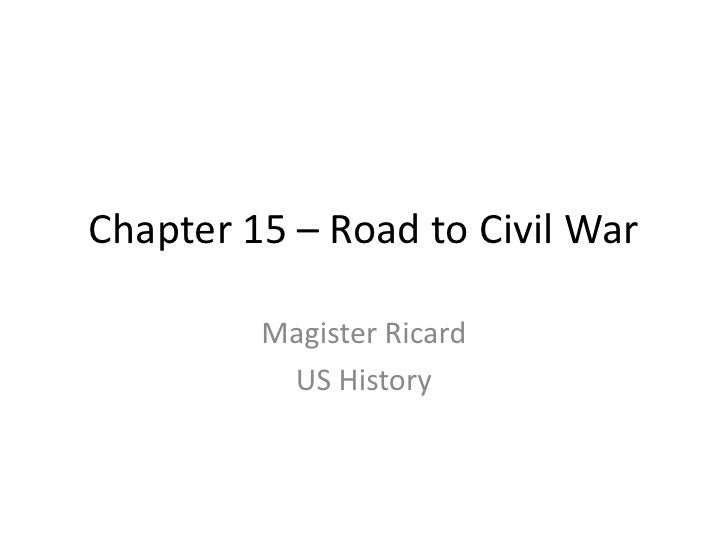 Chapter 15 – Road to Civil War<br />Magister Ricard<br />US History<br />