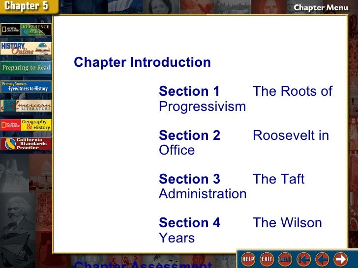 Contents Chapter Introduction Section 1 The Roots of Progressivism Section 2 Roosevelt in Office Section 3 The Taft Admini...