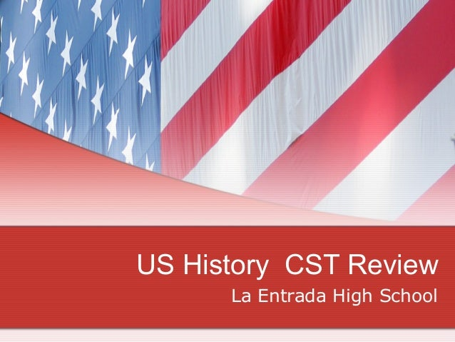 US History CST Review La Entrada High School