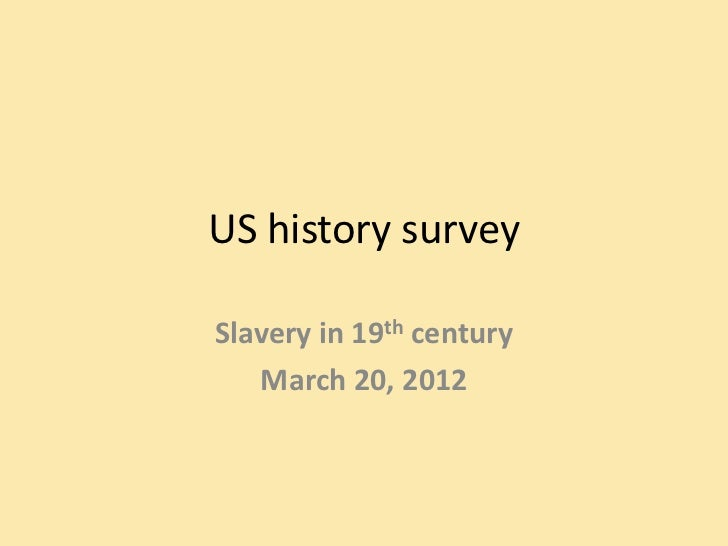 US history surveySlavery in 19th century   March 20, 2012