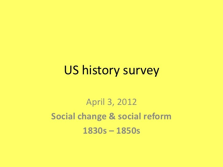 US history survey         April 3, 2012Social change & social reform        1830s – 1850s