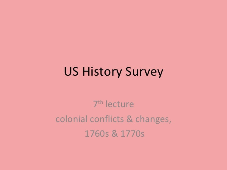 US History Survey 7 th  lecture colonial conflicts & changes, 1760s & 1770s