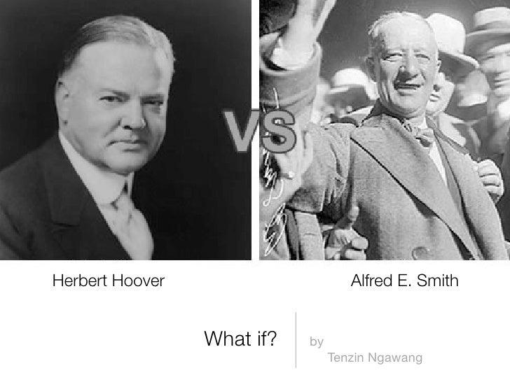 Herbert Hoover                      Alfred E. Smith                 What if?   by                                 Tenzin N...