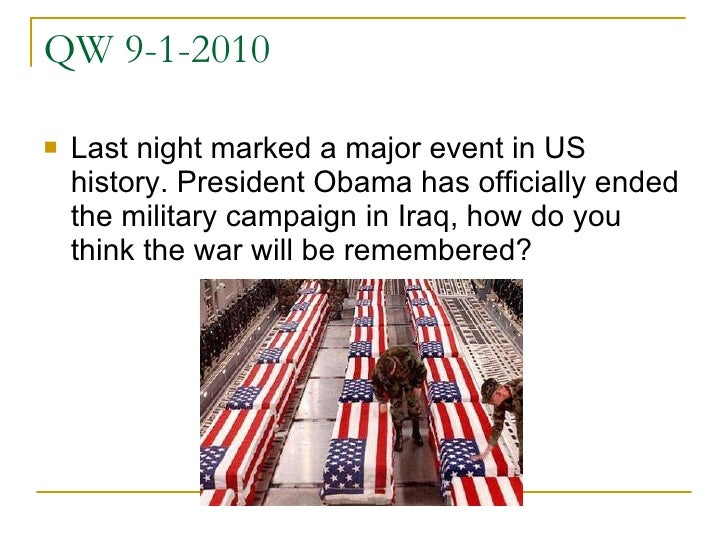 QW 9-1-2010 <ul><li>Last night marked a major event in US history. President Obama has officially ended the military campa...