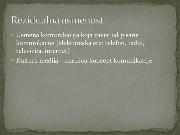 <ul><li>Usmena komunikacija koja zavisi od pisane komunikacije (elektronska era: telefon, radio, televizija, internet) </l...