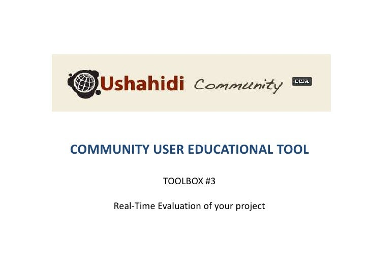 COMMUNITY USER EDUCATIONAL TOOL<br />TOOLBOX #3<br />Real-Time Evaluation of your project<br />