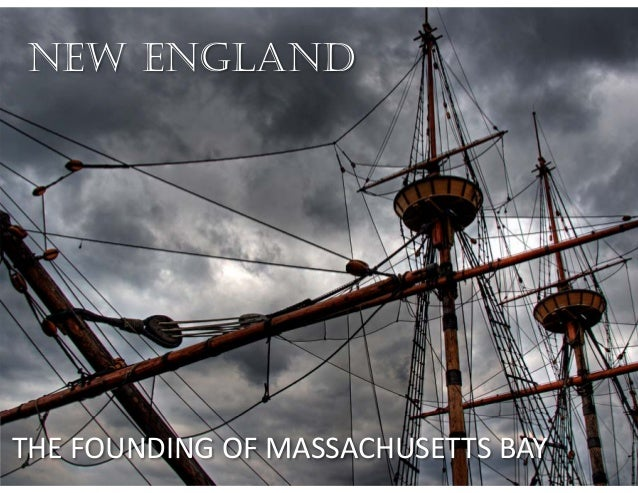 NEW ENGLAND THE FOUNDING OF MASSACHUSETTS BAY
