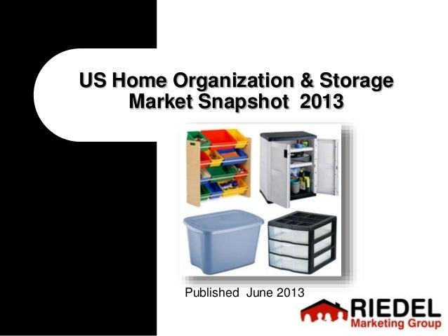US Home Organization & Storage Market Snapshot 2013 Published June 2013