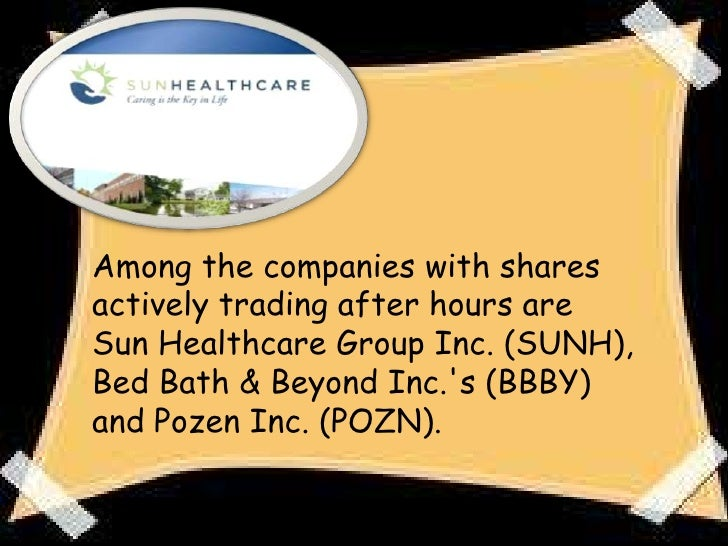 US HOT STOCKS: Sun Healthcare, Bed Bath Active in Late Trading -1 Slide 3