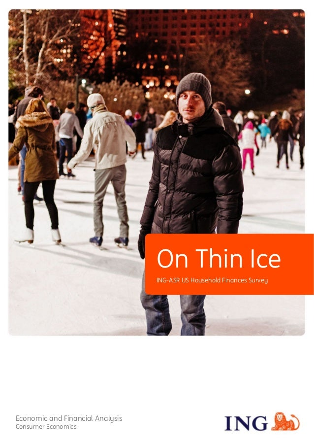 ING Economic and Financial Analysis Consumer economics	 On Thin Ice 	 ING-ASR US Household Finances Survey Economic and Fi...
