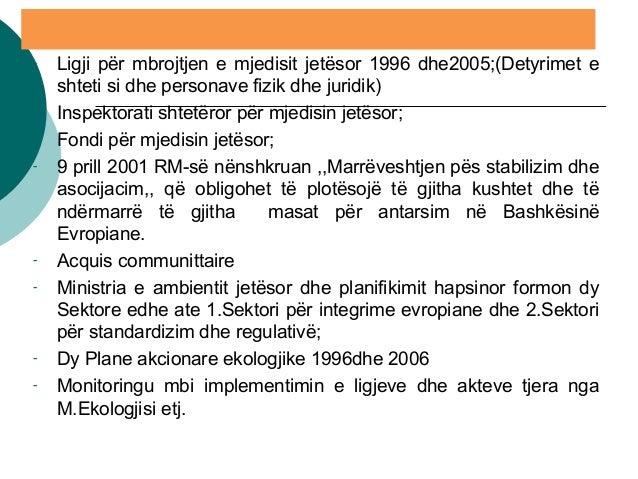 - Ligji për mbrojtjen e mjedisit jetësor 1996 dhe2005;(Detyrimet e shteti si dhe personave fizik dhe juridik) - Inspektora...