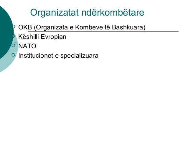 Organizatat ndërkombëtare  OKB (Organizata e Kombeve të Bashkuara)  Këshilli Evropian  NATO  Institucionet e specializ...