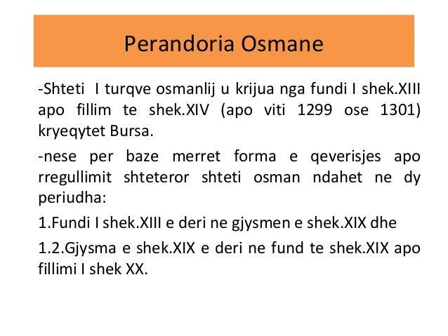 Perandoria Osmane -Shteti I turqve osmanlij u krijua nga fundi I shek.XIII apo fillim te shek.XIV (apo viti 1299 ose 1301)...