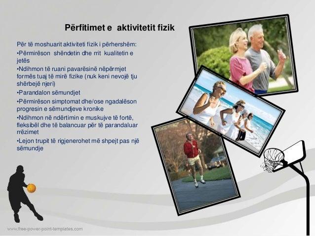 Përfitimet e aktivitetit fizik Për të moshuarit aktiviteti fizik i përhershëm: •Përmirëson shëndetin dhe rrit kualitetin e...